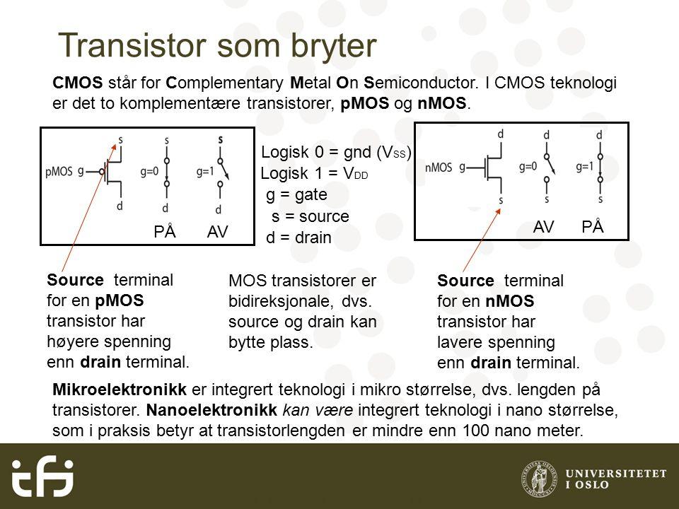 INF3400 Grunnleggende digital CMOS Transistor som bryter PÅAV PÅAV Logisk 0 = gnd (V SS ) Logisk 1 = V DD s = source g = gate d = drain Source terminal for en pMOS transistor har høyere spenning enn drain terminal.
