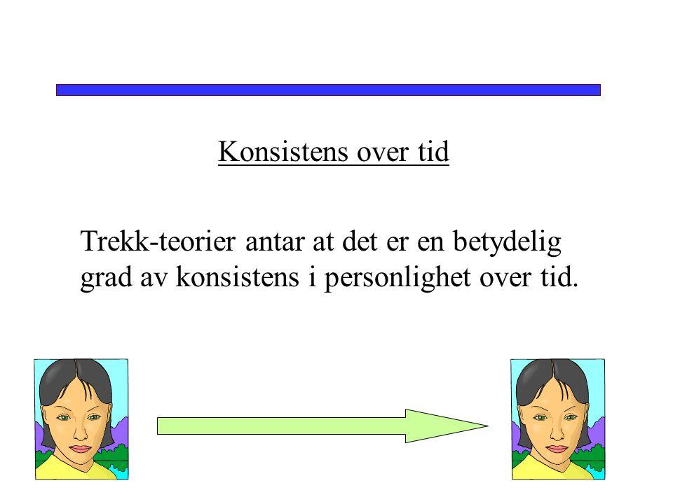 Konsistens over tid Trekk-teorier antar at det er en betydelig grad av konsistens i personlighet over tid.