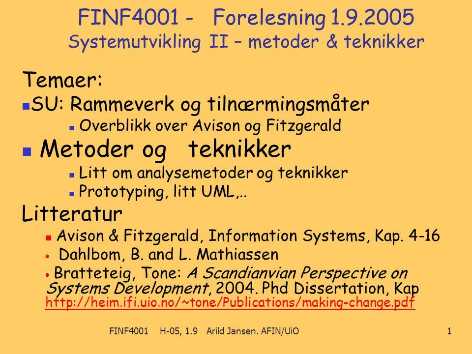 FINF4001 H-05, 1.9 Arild Jansen. AFIN/UiO 1 FINF4001 - Forelesning 1.9.2005 Systemutvikling II – metoder & teknikker Temaer: SU: Rammeverk og tilnærmi