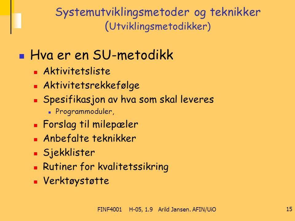 FINF4001 H-05, 1.9 Arild Jansen. AFIN/UiO 15 Systemutviklingsmetoder og teknikker ( Utviklingsmetodikker) Hva er en SU-metodikk Aktivitetsliste Aktivi