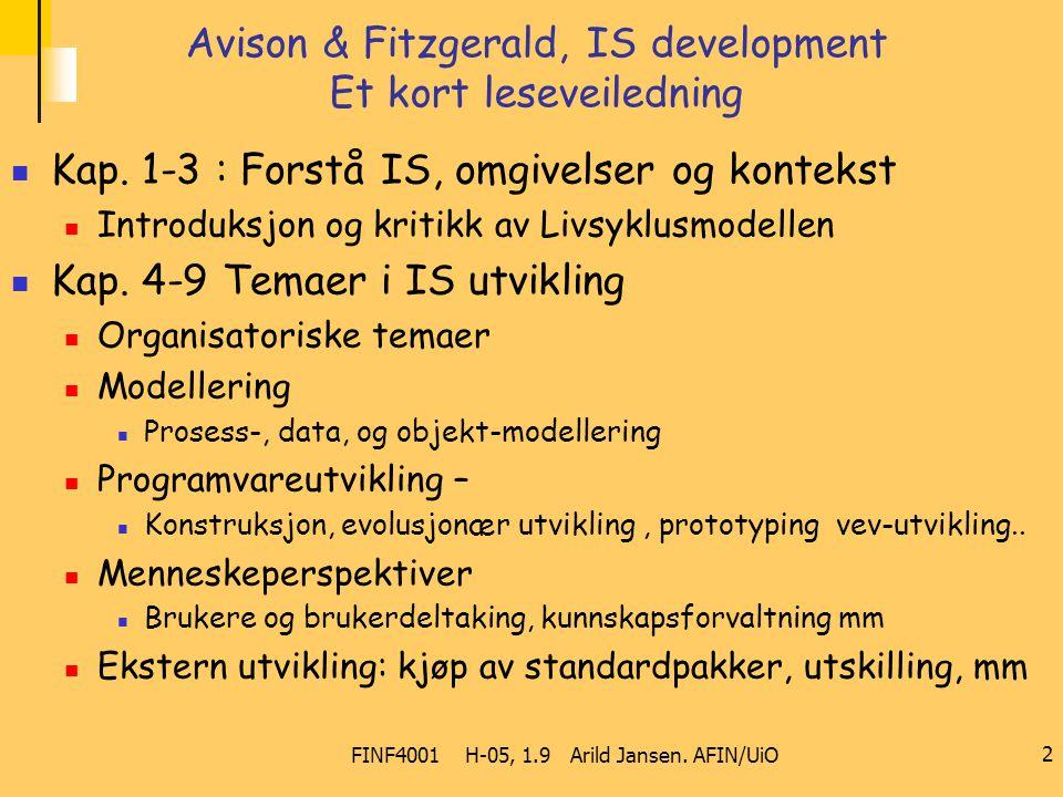 FINF4001 H-05, 1.9 Arild Jansen. AFIN/UiO 2 Avison & Fitzgerald, IS development Et kort leseveiledning Kap. 1-3 : Forstå IS, omgivelser og kontekst In
