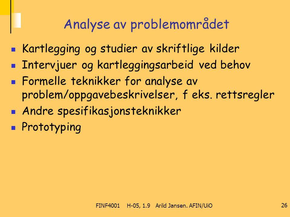 FINF4001 H-05, 1.9 Arild Jansen. AFIN/UiO 26 Analyse av problemområdet Kartlegging og studier av skriftlige kilder Intervjuer og kartleggingsarbeid ve