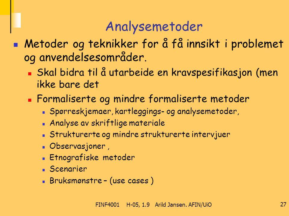 FINF4001 H-05, 1.9 Arild Jansen. AFIN/UiO 27 Analysemetoder Metoder og teknikker for å få innsikt i problemet og anvendelsesområder. Skal bidra til å