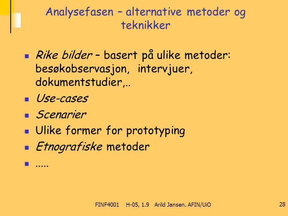 FINF4001 H-05, 1.9 Arild Jansen. AFIN/UiO 28 Analysefasen – alternative metoder og teknikker Rike bilder – basert på ulike metoder: besøkobservasjon,