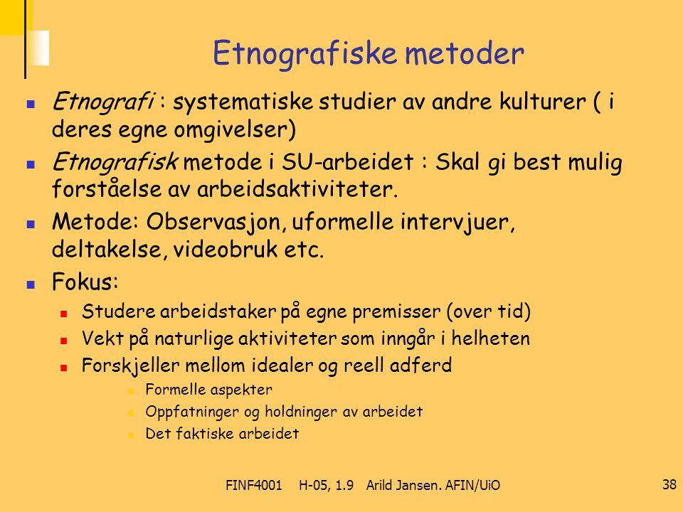 FINF4001 H-05, 1.9 Arild Jansen. AFIN/UiO 38 Etnografiske metoder Etnografi : systematiske studier av andre kulturer ( i deres egne omgivelser) Etnogr