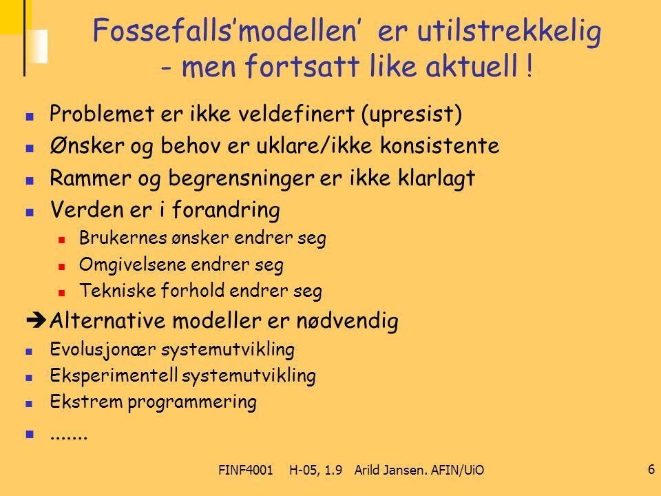 FINF4001 H-05, 1.9 Arild Jansen. AFIN/UiO 6 Fossefalls'modellen' er utilstrekkelig - men fortsatt like aktuell ! Problemet er ikke veldefinert (upresi