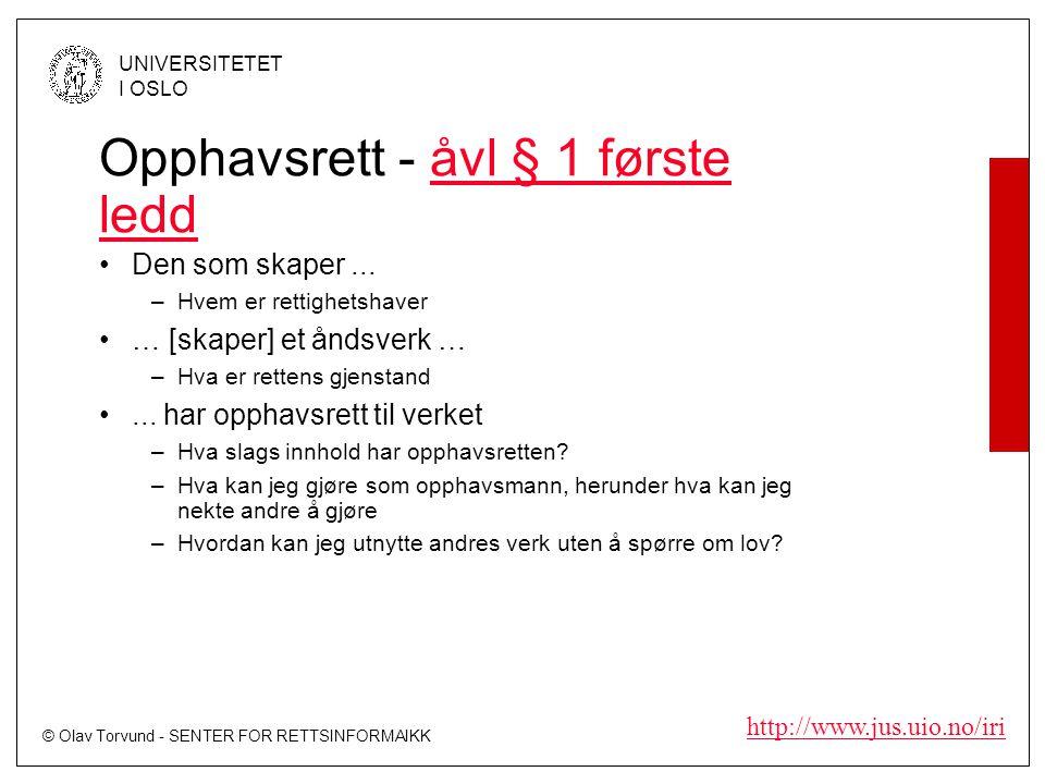 © Olav Torvund - SENTER FOR RETTSINFORMAIKK UNIVERSITETET I OSLO http://www.jus.uio.no/iri Opphavsrett - åvl § 1 første leddåvl § 1 første ledd Den som skaper...
