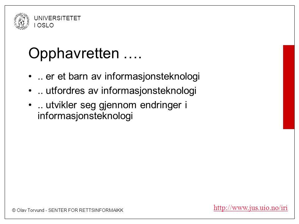 © Olav Torvund - SENTER FOR RETTSINFORMAIKK UNIVERSITETET I OSLO http://www.jus.uio.no/iri Opphavretten …...