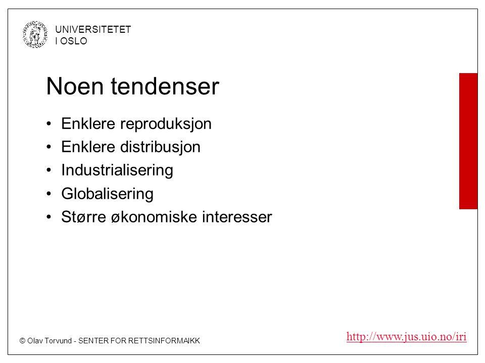 © Olav Torvund - SENTER FOR RETTSINFORMAIKK UNIVERSITETET I OSLO http://www.jus.uio.no/iri Noen tendenser Enklere reproduksjon Enklere distribusjon Industrialisering Globalisering Større økonomiske interesser
