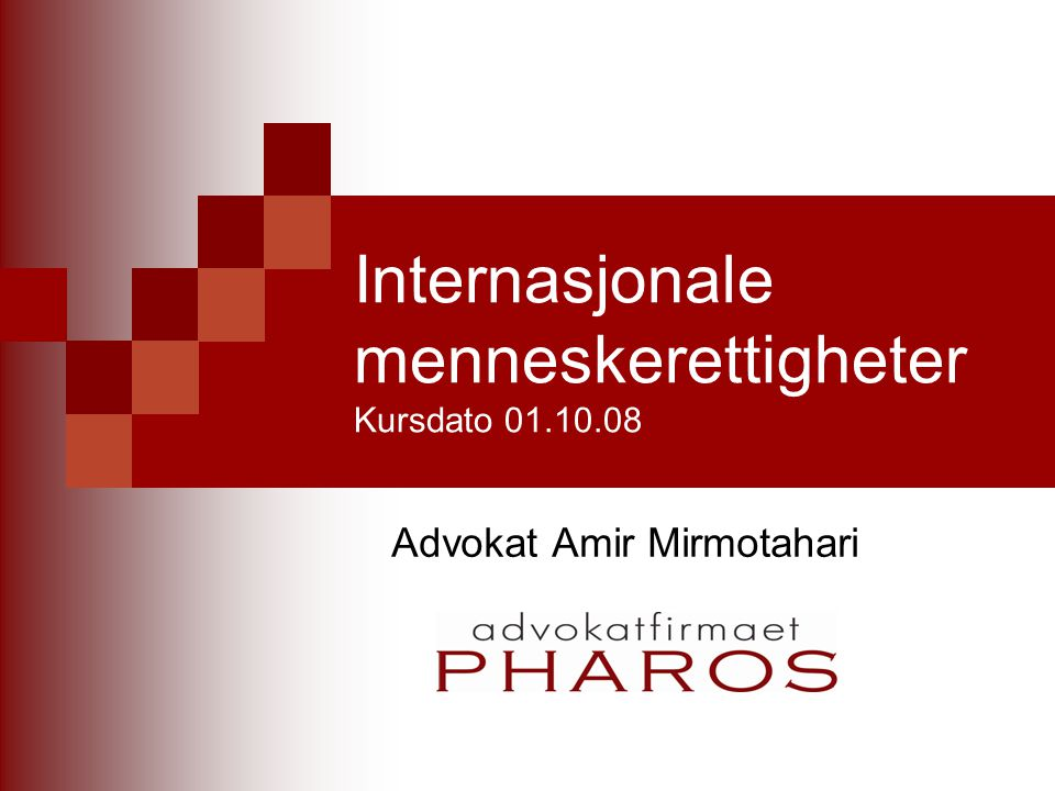 Internasjonale menneskerettigheter Kursdato 01.10.08 Advokat Amir Mirmotahari