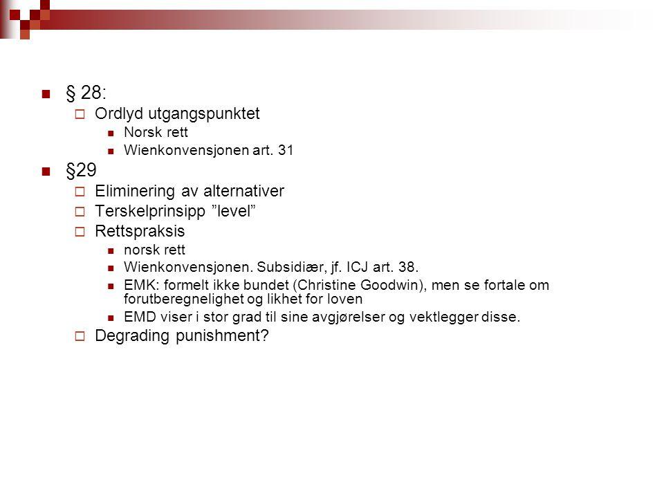 """§ 28:  Ordlyd utgangspunktet Norsk rett Wienkonvensjonen art. 31 §29  Eliminering av alternativer  Terskelprinsipp """"level""""  Rettspraksis norsk ret"""