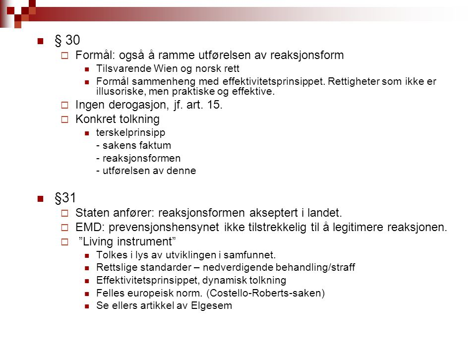 § 30  Formål: også å ramme utførelsen av reaksjonsform Tilsvarende Wien og norsk rett Formål sammenheng med effektivitetsprinsippet. Rettigheter som