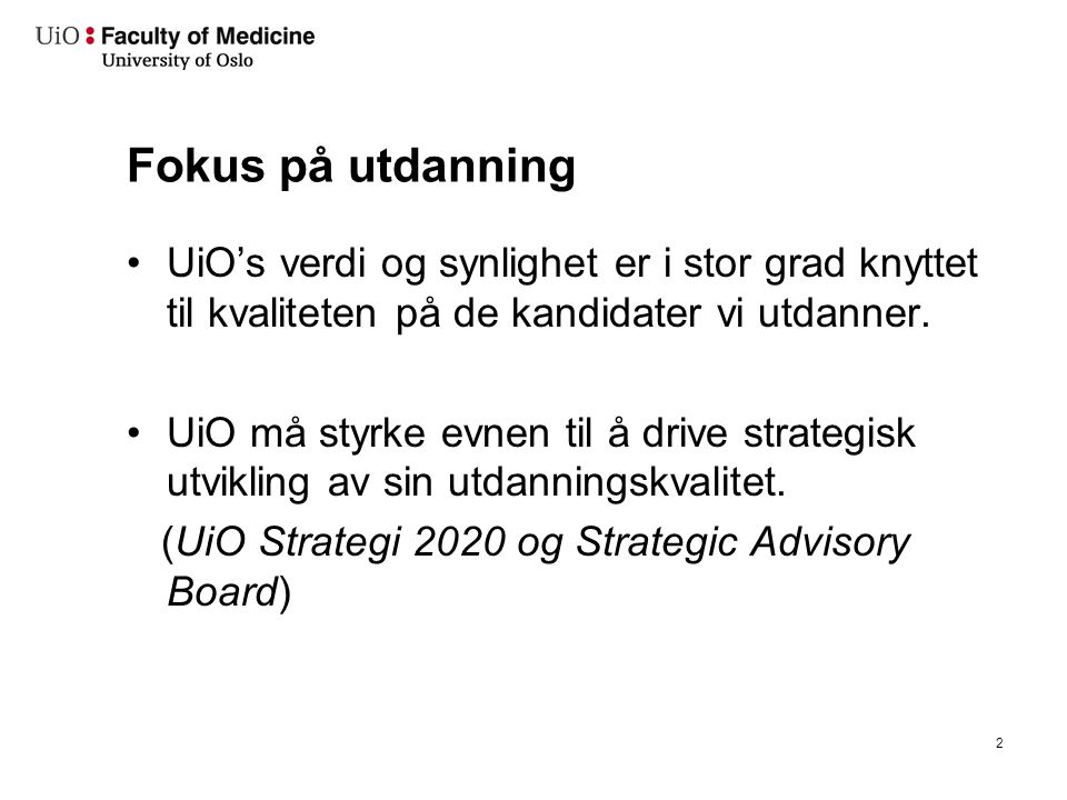 Fokus på utdanning UiO's verdi og synlighet er i stor grad knyttet til kvaliteten på de kandidater vi utdanner. UiO må styrke evnen til å drive strate