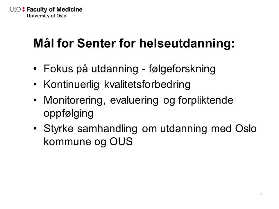 Mål for Senter for helseutdanning: Fokus på utdanning - følgeforskning Kontinuerlig kvalitetsforbedring Monitorering, evaluering og forpliktende oppfølging Styrke samhandling om utdanning med Oslo kommune og OUS 6