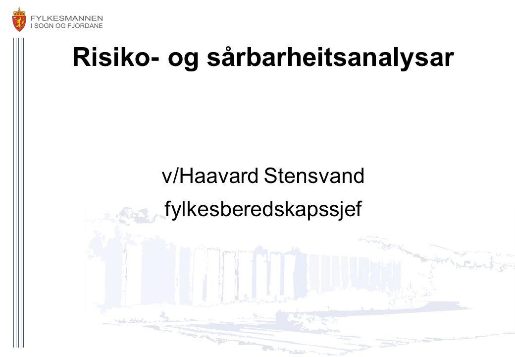 Risiko- og sårbarheitsanalysar v/Haavard Stensvand fylkesberedskapssjef