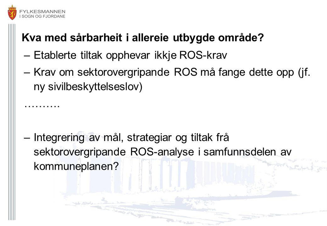 –Etablerte tiltak opphevar ikkje ROS-krav –Krav om sektorovergripande ROS må fange dette opp (jf.