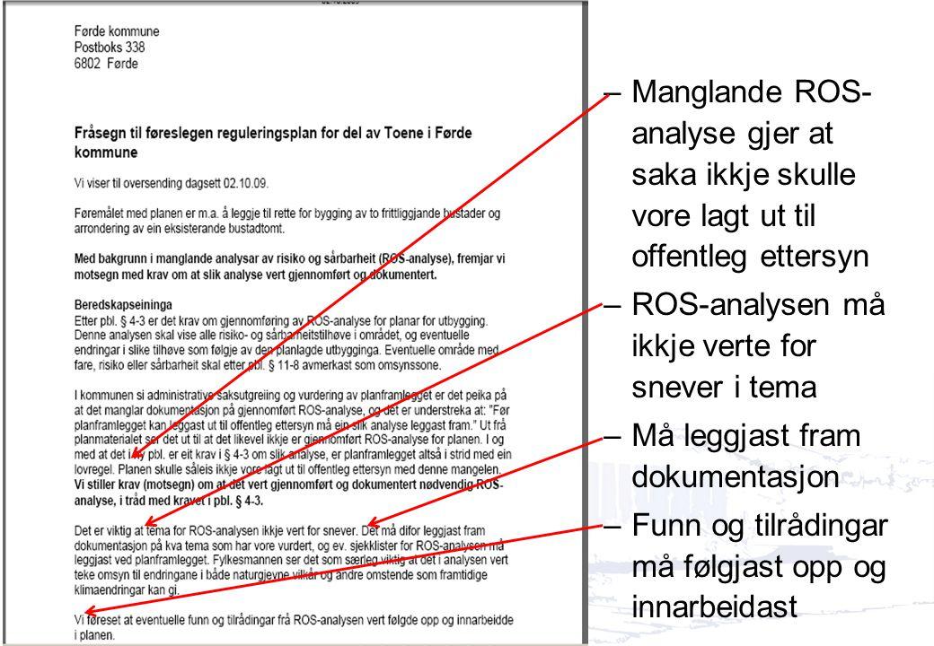 Døme på ei motsegnssak –Manglande ROS- analyse gjer at saka ikkje skulle vore lagt ut til offentleg ettersyn –ROS-analysen må ikkje verte for snever i tema –Må leggjast fram dokumentasjon –Funn og tilrådingar må følgjast opp og innarbeidast