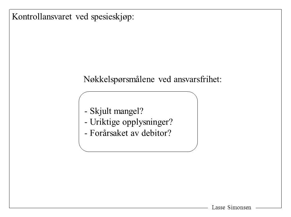 Lasse Simonsen Kontrollansvaret ved spesieskjøp: - Skjult mangel? - Uriktige opplysninger? - Forårsaket av debitor? Nøkkelspørsmålene ved ansvarsfrihe