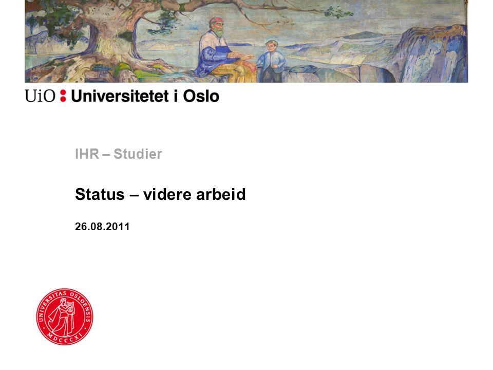IHR – Studier Status – videre arbeid 26.08.2011
