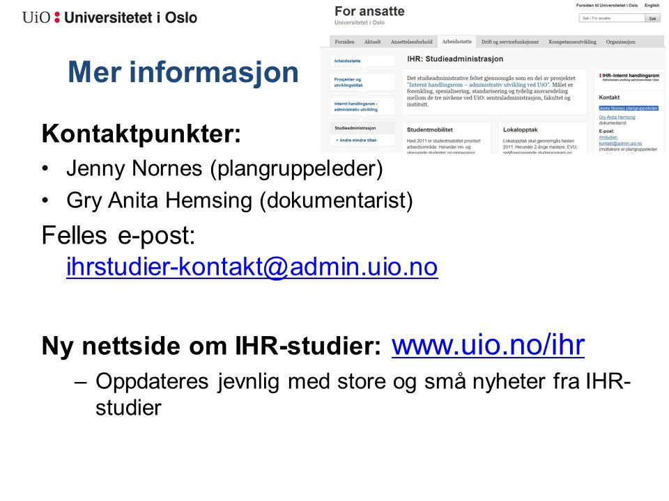 Mer informasjon Kontaktpunkter: Jenny Nornes (plangruppeleder) Gry Anita Hemsing (dokumentarist) Felles e-post: ihrstudier-kontakt@admin.uio.no ihrstudier-kontakt@admin.uio.no Ny nettside om IHR-studier: www.uio.no/ihr www.uio.no/ihr –Oppdateres jevnlig med store og små nyheter fra IHR- studier