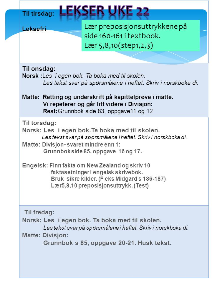 Til tirsdag: Leksefri Til onsdag: Norsk :Les i egen bok. Ta boka med til skolen. Les tekst svar på spørsmålene i heftet. Skriv i norskboka di. Matte: