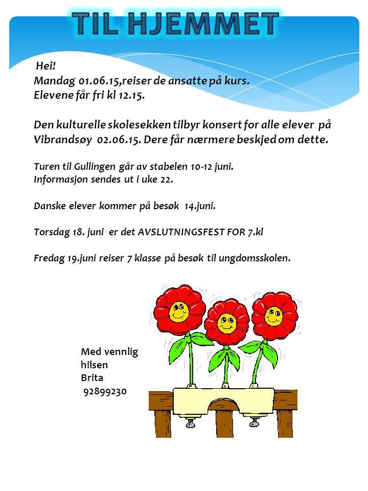 Hei! Mandag 01.06.15,reiser de ansatte på kurs. Elevene får fri kl 12.15. Den kulturelle skolesekken tilbyr konsert for alle elever på Vibrandsøy 02.0
