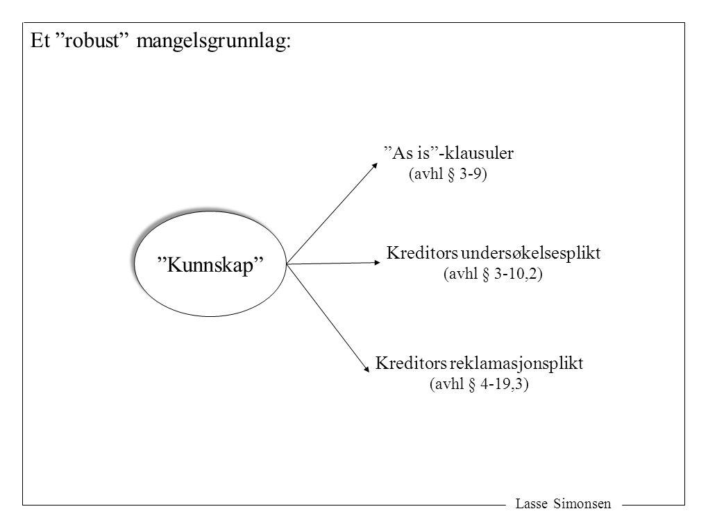 Lasse Simonsen Kunnskap As is -klausuler (avhl § 3-9) Kreditors undersøkelsesplikt (avhl § 3-10,2) Kreditors reklamasjonsplikt (avhl § 4-19,3) Et robust mangelsgrunnlag:
