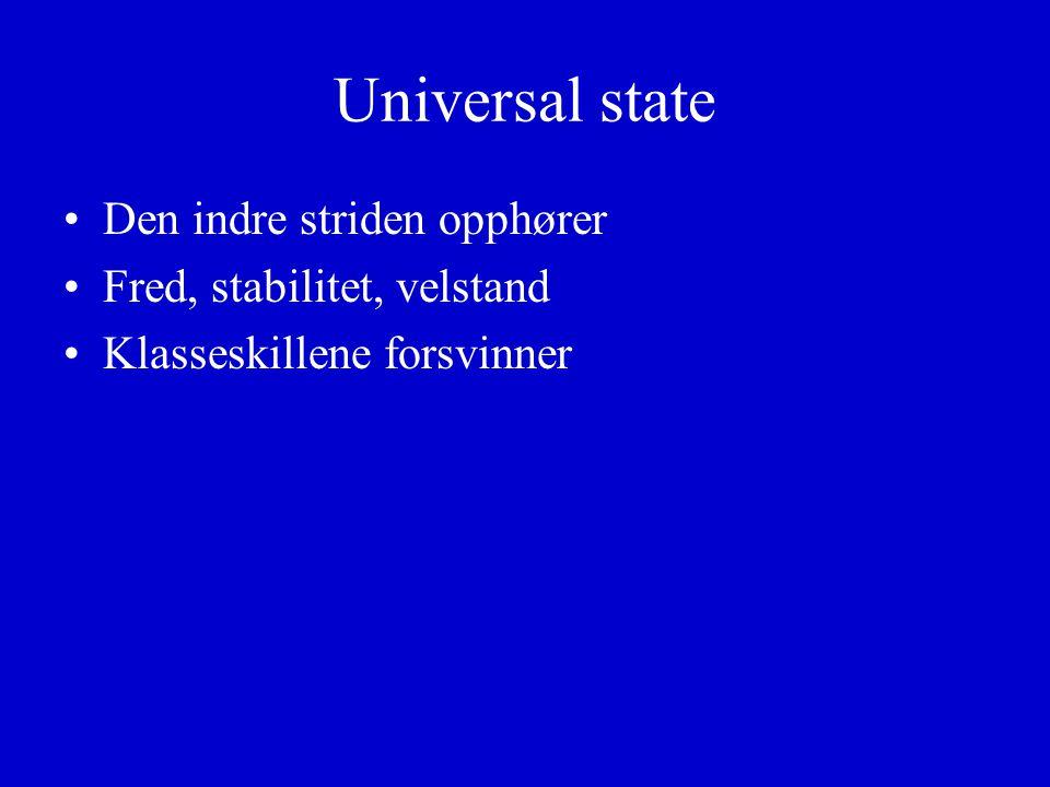 Universal state Den indre striden opphører Fred, stabilitet, velstand Klasseskillene forsvinner