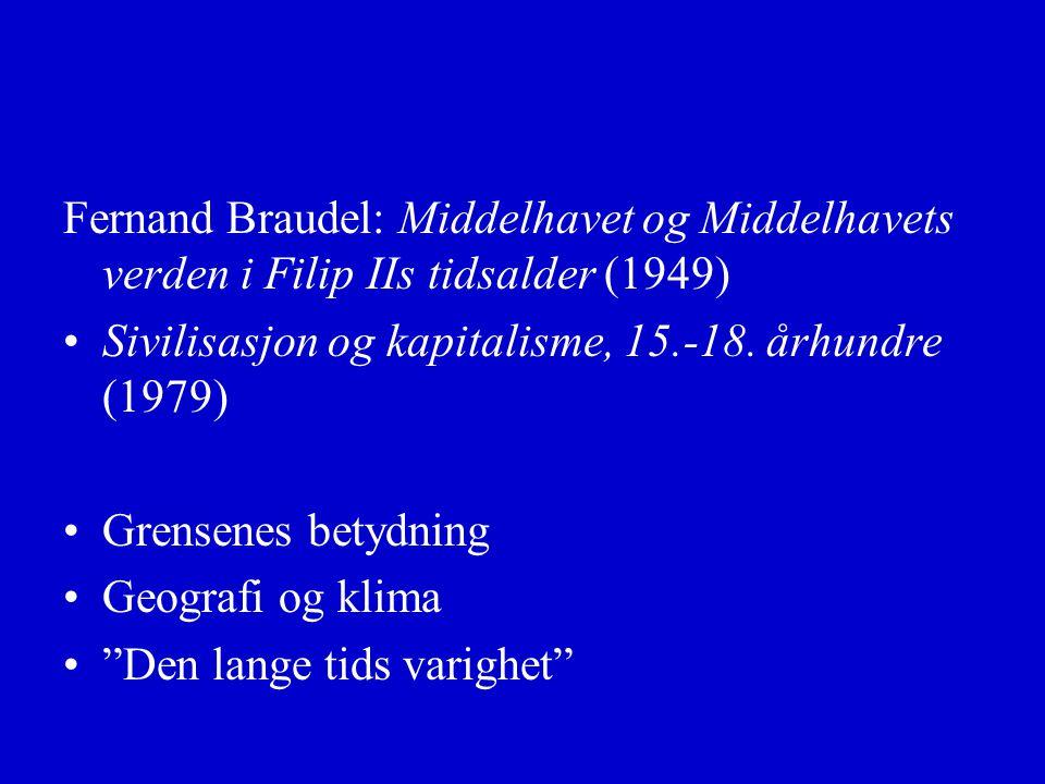 Fernand Braudel: Middelhavet og Middelhavets verden i Filip IIs tidsalder (1949) Sivilisasjon og kapitalisme, 15.-18.