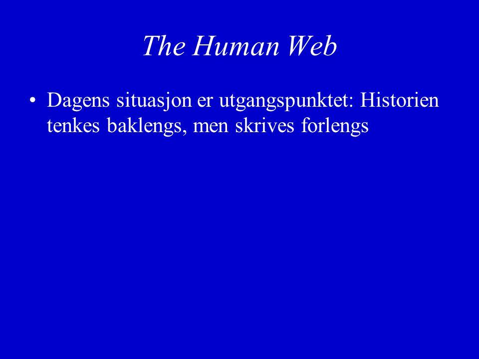 The Human Web Dagens situasjon er utgangspunktet: Historien tenkes baklengs, men skrives forlengs