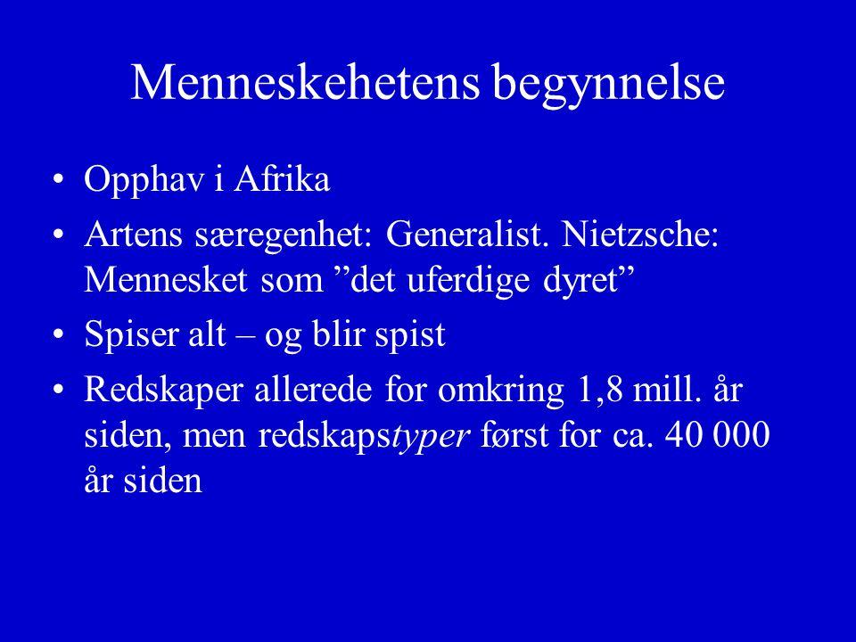 Menneskehetens begynnelse Opphav i Afrika Artens særegenhet: Generalist.