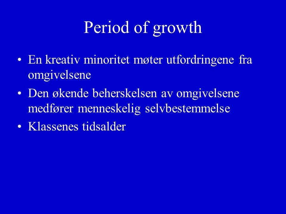 Period of growth En kreativ minoritet møter utfordringene fra omgivelsene Den økende beherskelsen av omgivelsene medfører menneskelig selvbestemmelse Klassenes tidsalder