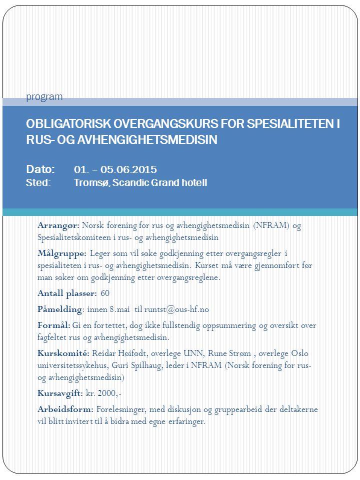 Arrangør: Norsk forening for rus og avhengighetsmedisin (NFRAM) og Spesialitetskomiteen i rus- og avhengighetsmedisin Målgruppe: Leger som vil søke go