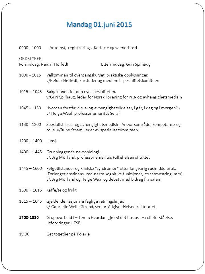 Mandag 01.juni 2015 0900 - 1000 Ankomst, registrering. Kaffe/te og wienerbrød ORDSTYRER Formiddag: Reidar HøifødtEttermiddag: Guri Spilhaug 1000 - 101