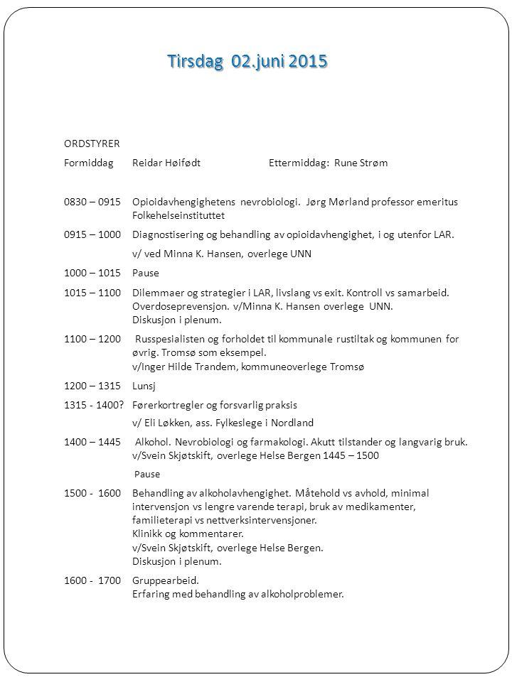 Tirsdag 02.juni 2015 ORDSTYRER FormiddagReidar HøifødtEttermiddag: Rune Strøm 0830 – 0915Opioidavhengighetens nevrobiologi. Jørg Mørland professor eme