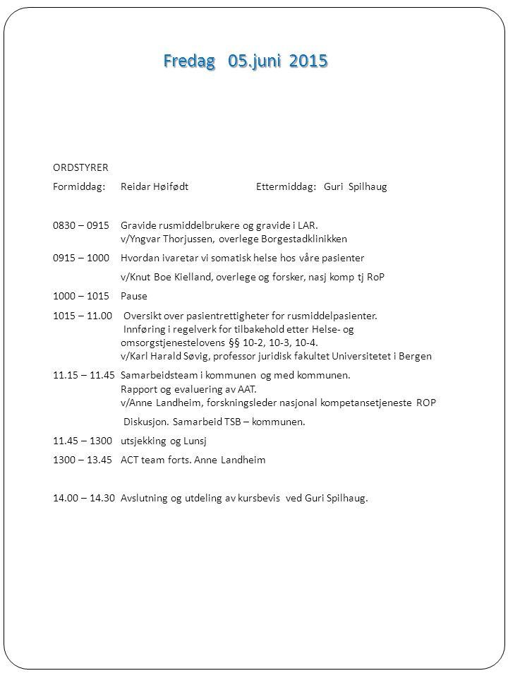 Fredag 05.juni 2015 ORDSTYRER Formiddag:Reidar HøifødtEttermiddag: Guri Spilhaug 0830 – 0915Gravide rusmiddelbrukere og gravide i LAR. v/Yngvar Thorju