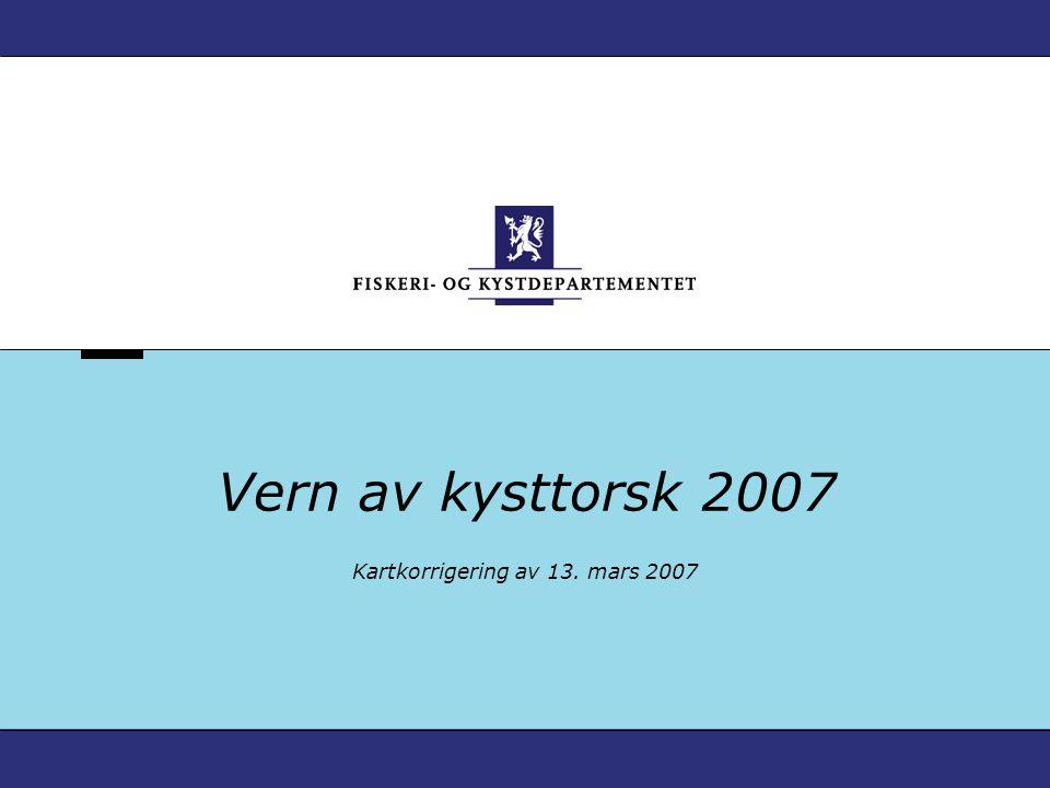 Vern av kysttorsk 2007 Kartkorrigering av 13. mars 2007