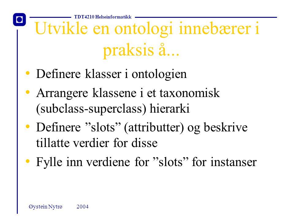 TDT4210 Helseinformatikk 2004Øystein Nytrø Hvordan lage en ontologi.