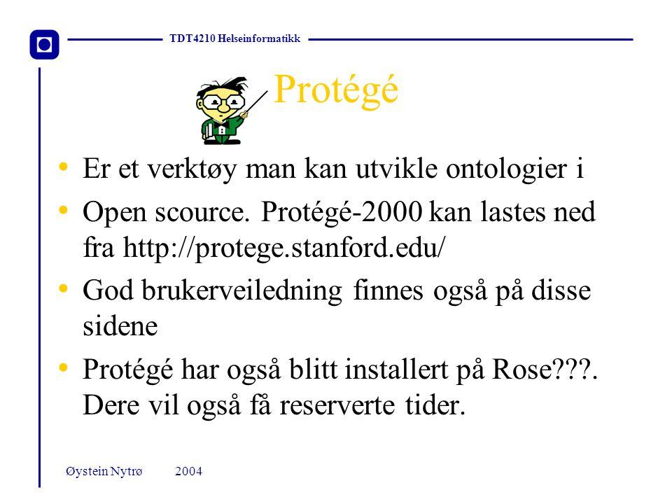 TDT4210 Helseinformatikk 2004Øystein Nytrø Protégé Er et verktøy man kan utvikle ontologier i Open scource.