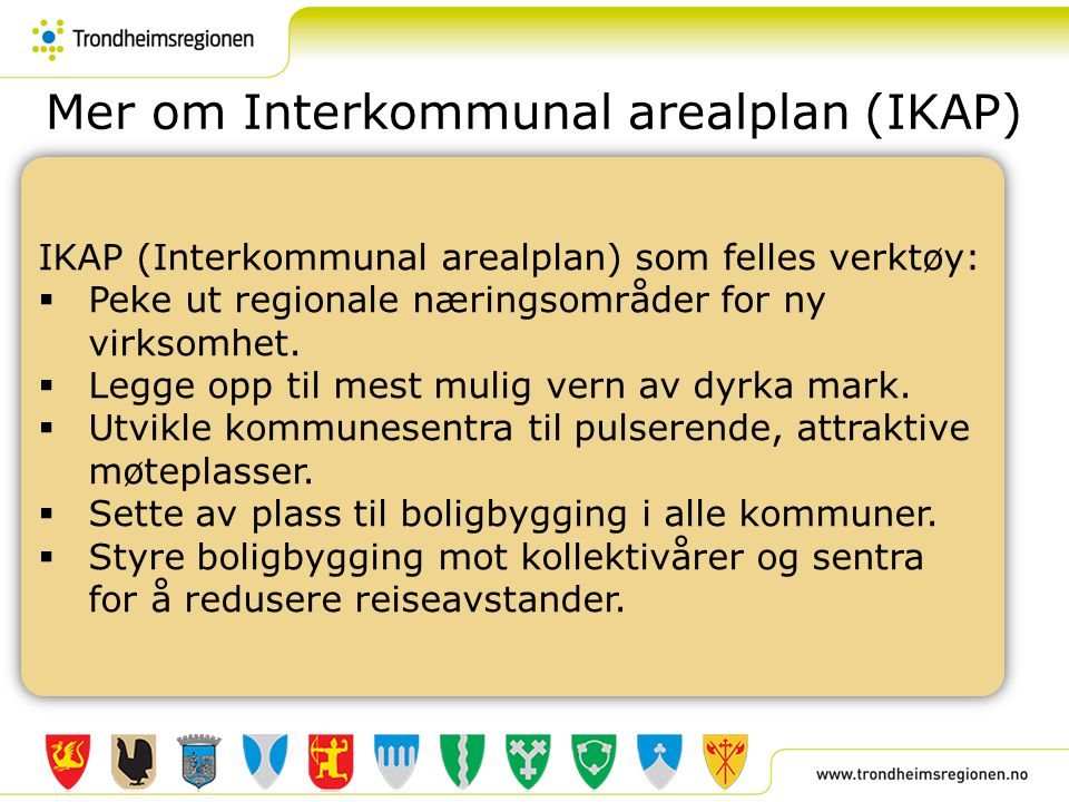 Mer om Interkommunal arealplan (IKAP) IKAP (Interkommunal arealplan) som felles verktøy:  Peke ut regionale næringsområder for ny virksomhet.  Legge