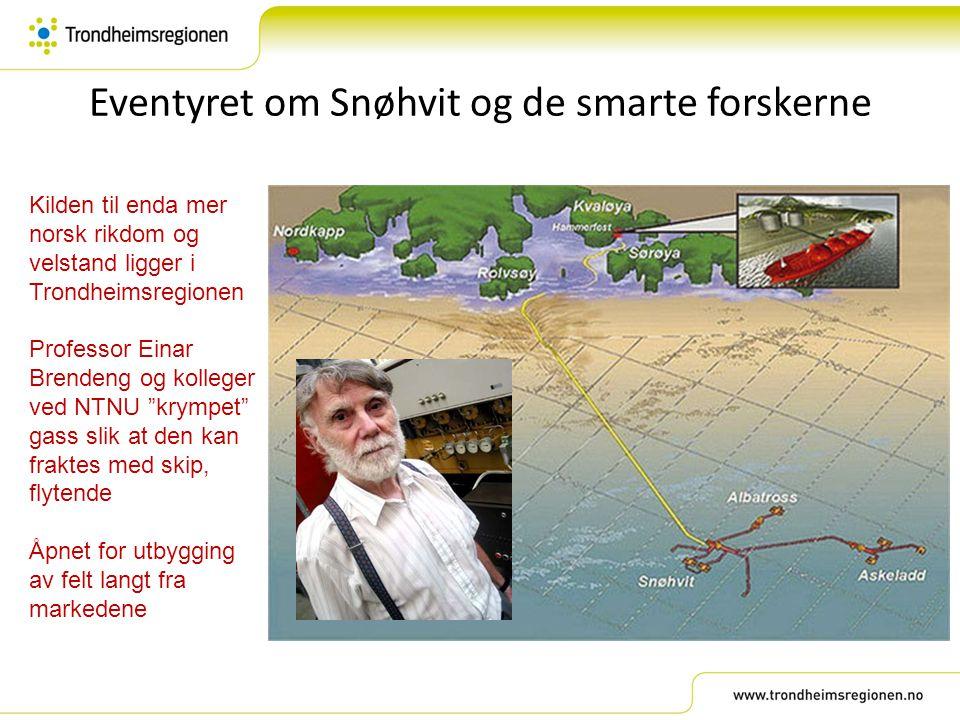 Eventyret om Snøhvit og de smarte forskerne Kilden til enda mer norsk rikdom og velstand ligger i Trondheimsregionen Professor Einar Brendeng og kolle