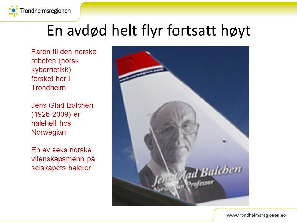En avdød helt flyr fortsatt høyt Faren til den norske roboten (norsk kybernetikk) forsket her i Trondheim Jens Glad Balchen (1926-2009) er halehelt ho