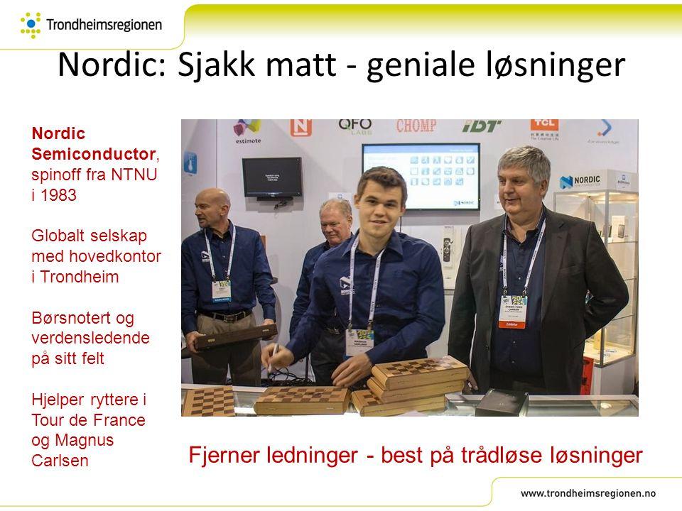 Nordic: Sjakk matt - geniale løsninger Nordic Semiconductor, spinoff fra NTNU i 1983 Globalt selskap med hovedkontor i Trondheim Børsnotert og verdens