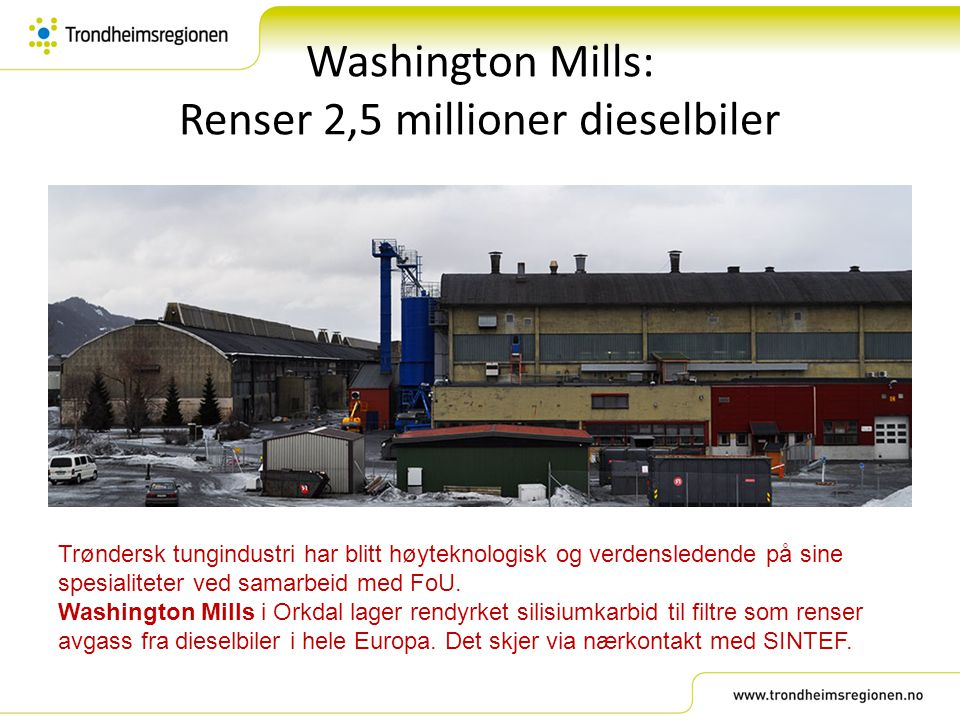 Washington Mills: Renser 2,5 millioner dieselbiler Trøndersk tungindustri har blitt høyteknologisk og verdensledende på sine spesialiteter ved samarbe