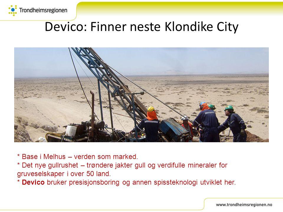 Devico: Finner neste Klondike City * Base i Melhus – verden som marked. * Det nye gullrushet – trøndere jakter gull og verdifulle mineraler for gruves