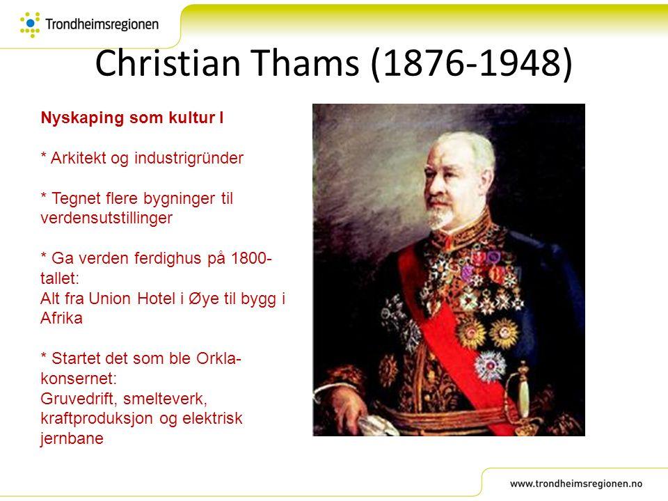 Christian Thams (1876-1948) Nyskaping som kultur I * Arkitekt og industrigründer * Tegnet flere bygninger til verdensutstillinger * Ga verden ferdighu