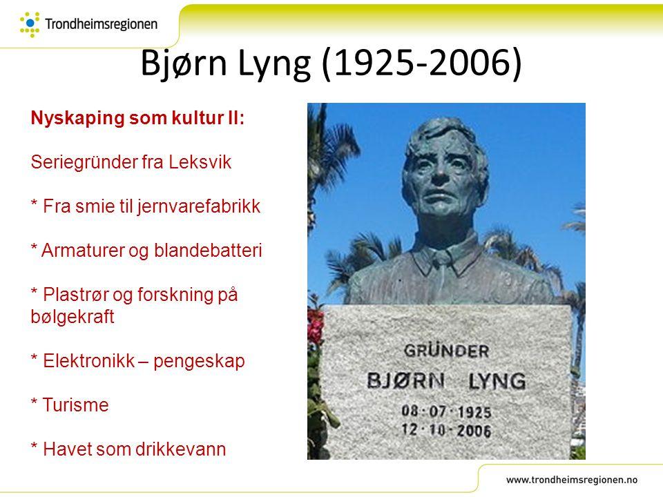 Bjørn Lyng (1925-2006) Nyskaping som kultur II: Seriegründer fra Leksvik * Fra smie til jernvarefabrikk * Armaturer og blandebatteri * Plastrør og for