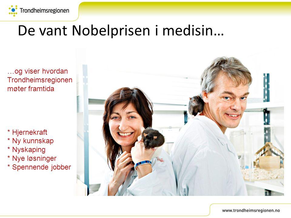De vant Nobelprisen i medisin… …og viser hvordan Trondheimsregionen møter framtida * Hjernekraft * Ny kunnskap * Nyskaping * Nye løsninger * Spennende