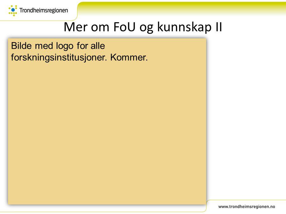 Mer om FoU og kunnskap II Bilde med logo for alle forskningsinstitusjoner. Kommer.