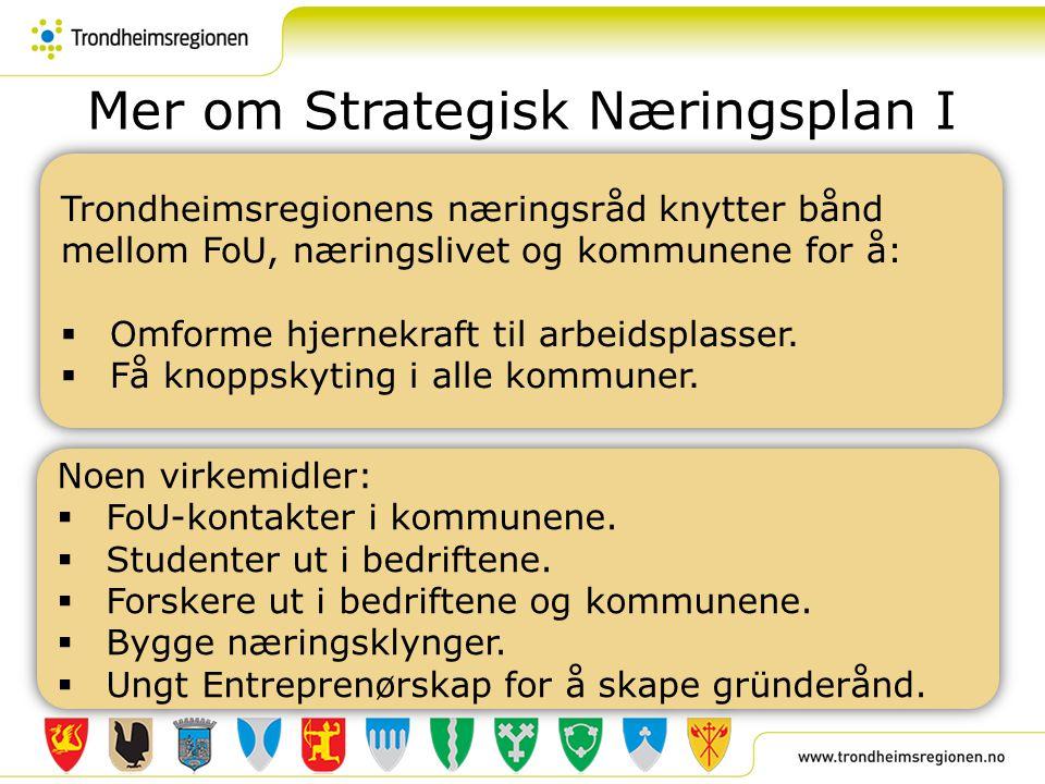 Mer om Strategisk Næringsplan I Trondheimsregionens næringsråd knytter bånd mellom FoU, næringslivet og kommunene for å:  Omforme hjernekraft til arb